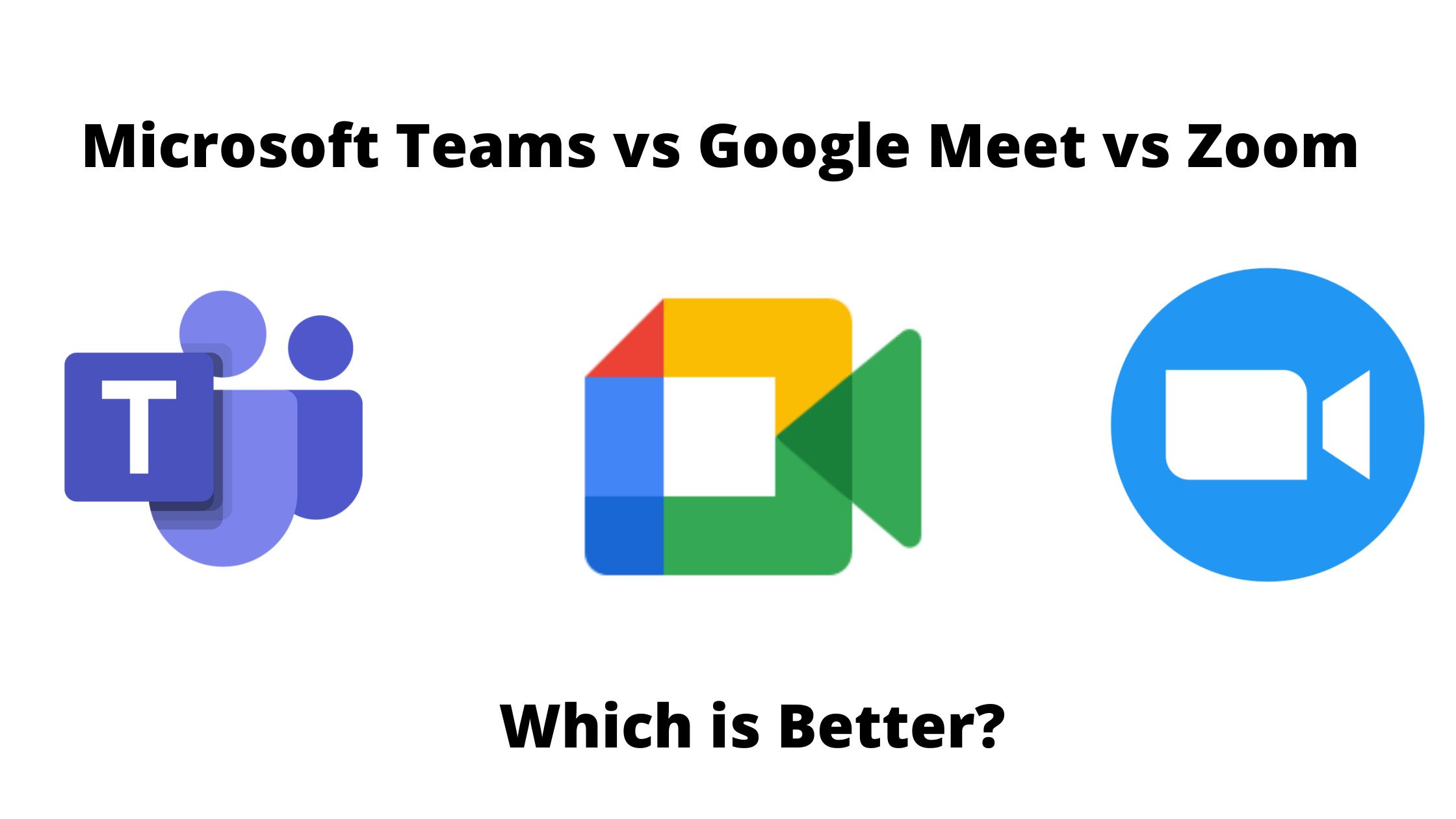 Teams vs Meet vs Zoom : Which is better